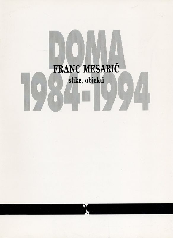 Franc Mesarič. Doma 1984-1994. Slike, objekti