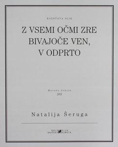 Natalija Šeruga. Z vsemi očmi zre bivajoče ven, v odprto