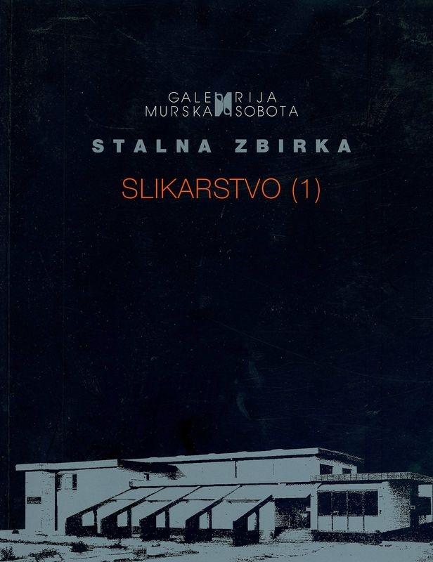 Stalna zbirka Galerije Murska Sobota. Del 1, Slikarstvo