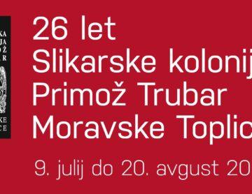 26 let Slikarske kolonije Primož Trubar Moravske Toplice / 9. julij do 20. avgust 2021